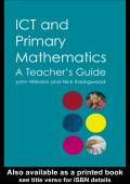 John Williams Nick Easingwood - ICT and Primary Mathematics- A Teachers Guide (2004)