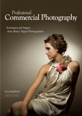 Lou Jacobs Jr. - Professional Commercial Photography- Techniques and Images from Master Digital Photographers (Pro Photo Workshop) (2010)