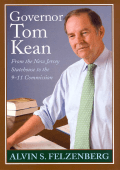 Alvin S. Felzenberg - Governor Tom Kean- From the New Jersey Statehouse to the 911 Commission (2006  Rutgers University Press)