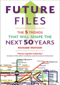 Richard Watson - Future Files- The 5 Trends That Will Shape the Next 50 Years (2008  Nicholas Brealey London)